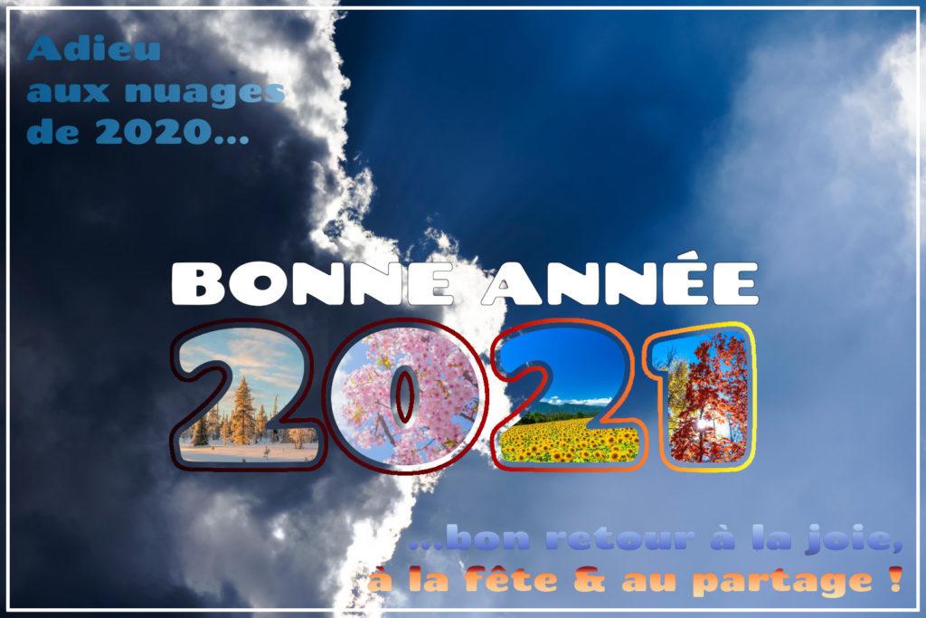 Adieux aux nuages de 2020, bon retour à la joie, à la fête & au partage ! Bonne année 2021 !